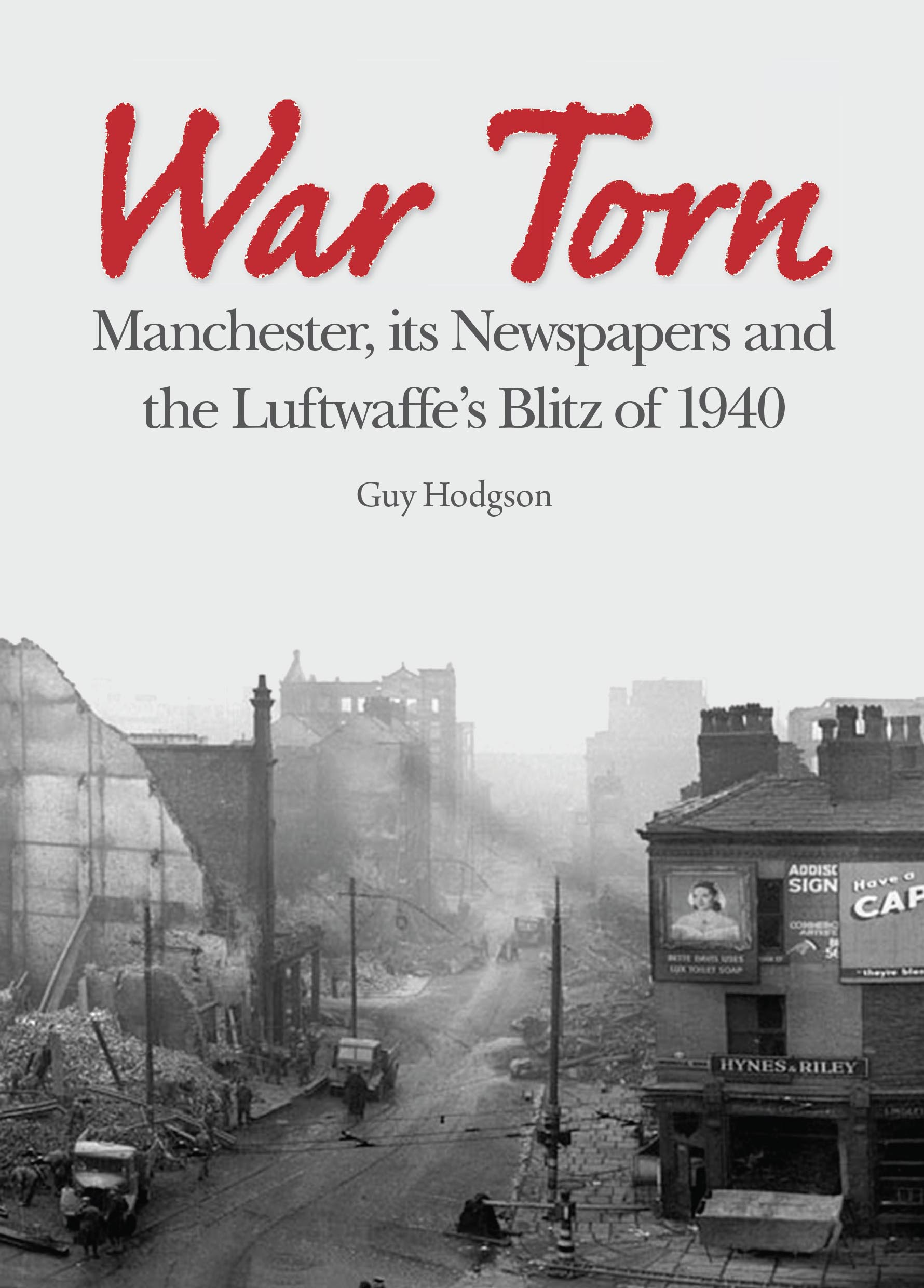War Torn: Manchester, its Newspapers and the Luftwaffe\'s Blitz of 1940