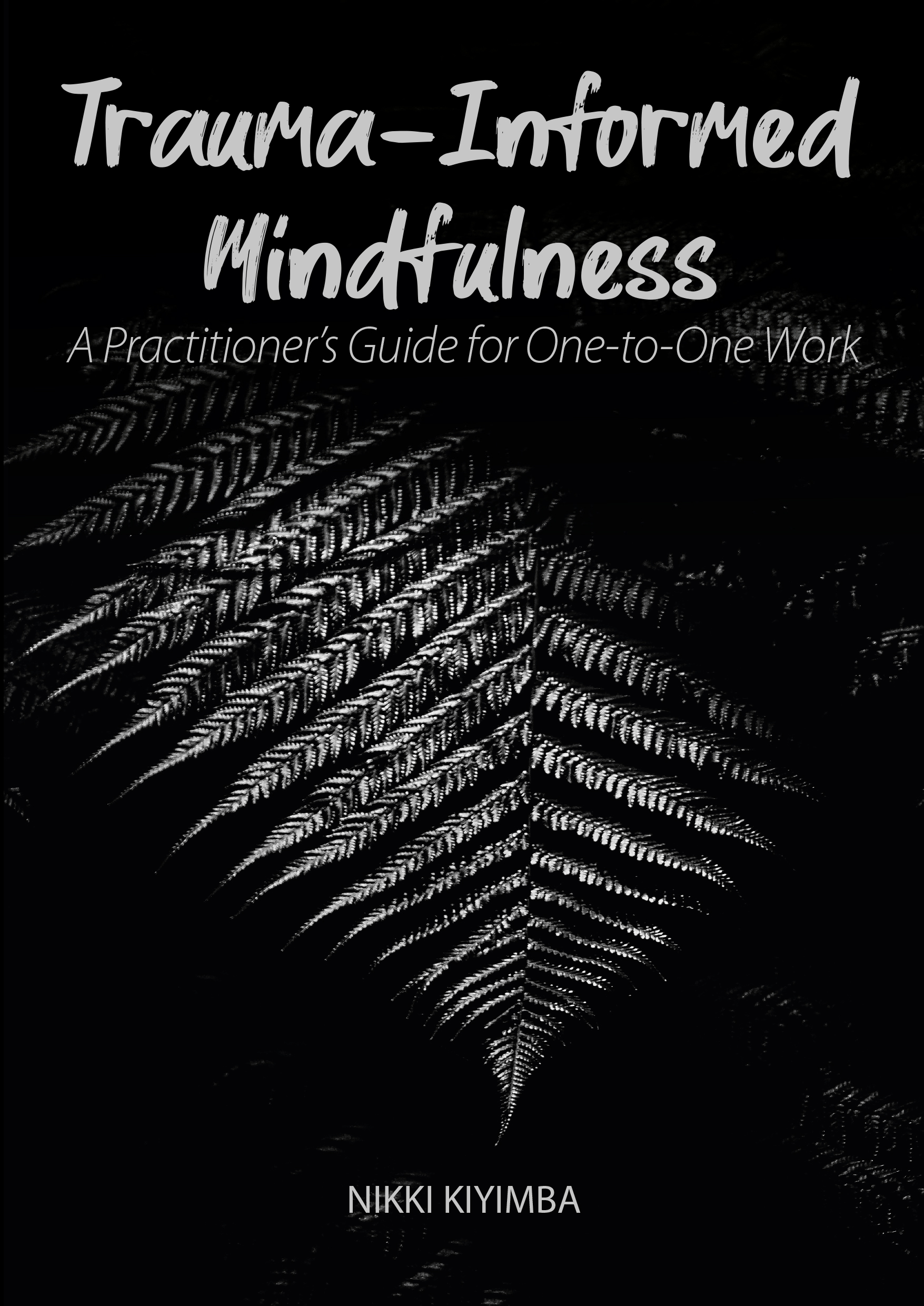 Trauma-Informed Mindfulness: A Practitioner's Guide for One-to-One Work