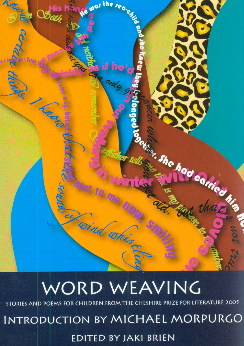 Word Weaving: Stories and Poems from the Cheshire Prize for Literature 2005