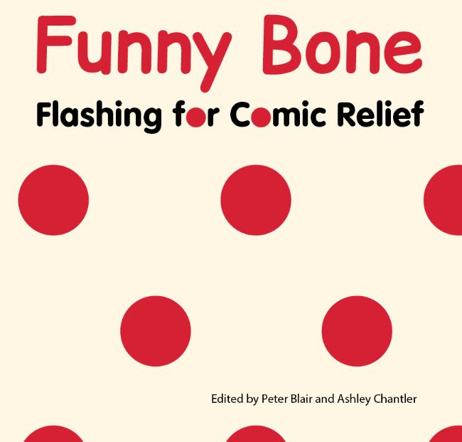 Funny Bone: Flashing for Comic Relief, edited by Peter Blair and Ashley Chantler (2017) 25% IFFA members Discount