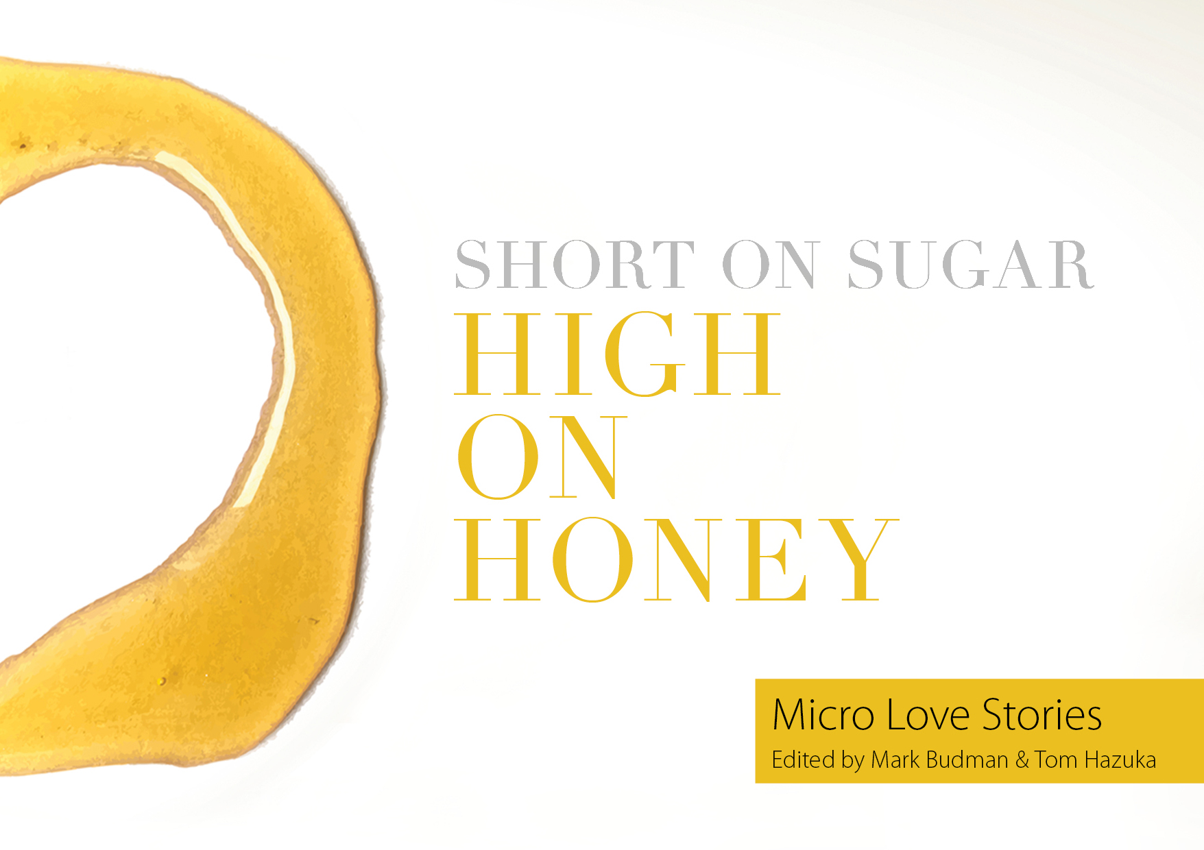 Short on Sugar, High on Honey: Micro Love Stories, edited by Mark Budman and Tom Hazuka (2018) 25% IFFA members Discount