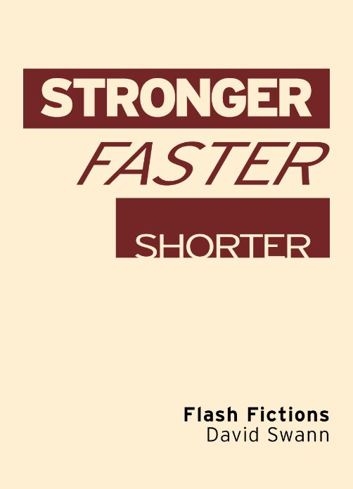 David Swann, Stronger Faster Shorter: Flash Fictions (2015)