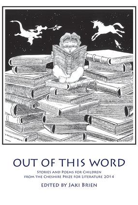 Out of this Word! Stories and Poems from the Cheshire Prize for Literature 2014